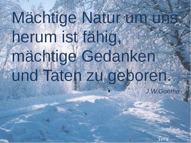 Mächtige Natur um uns herum ist fähig, mächtige Gedanken und Taten zu geboren...