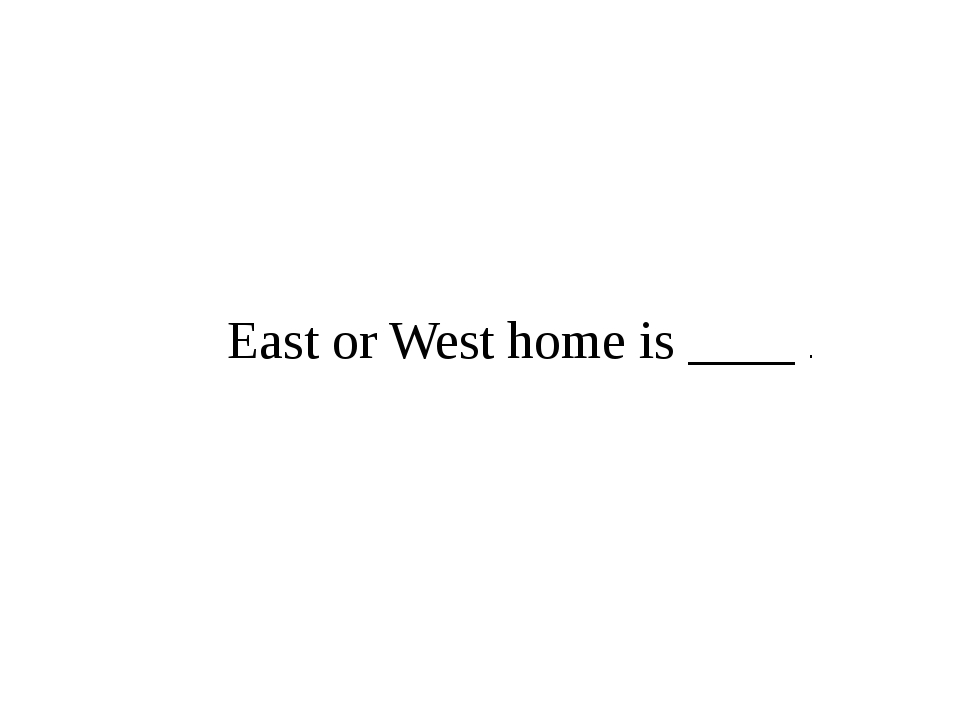 East or West home is ____ .