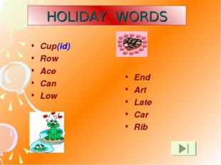 HOLIDAY WORDS Cup(id) Row Ace Can Low End Art Late Car Rib
