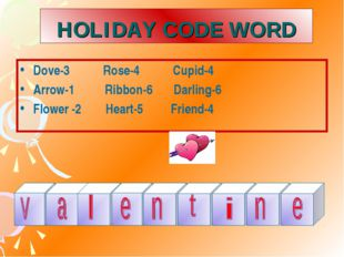 HOLIDAY CODE WORD Dove-3 Rose-4 Cupid-4 Arrow-1 Ribbon-6 Darling-6 Flower -2