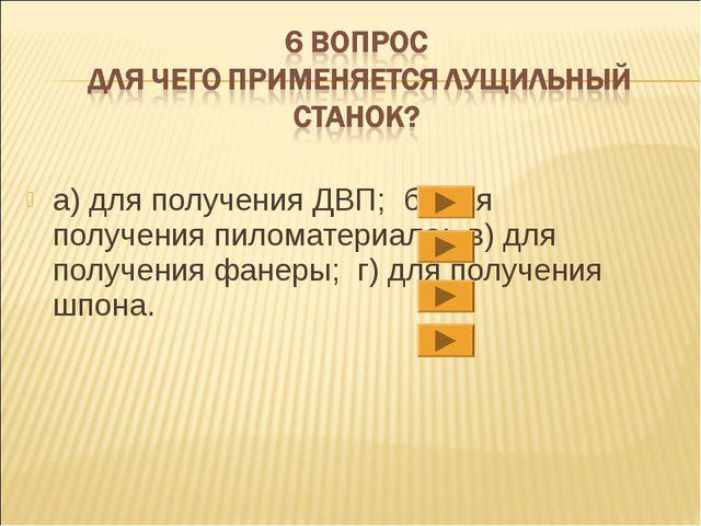 а)для получения ДВП; б)для получения пиломатериала; в)для получения фанеры...