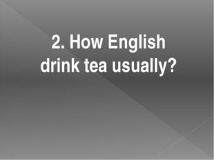 2. How English drink tea usually?