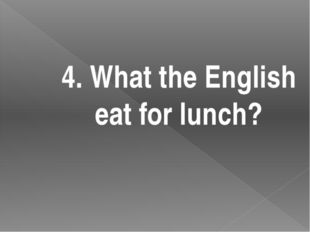 4. What the English eat for lunch?