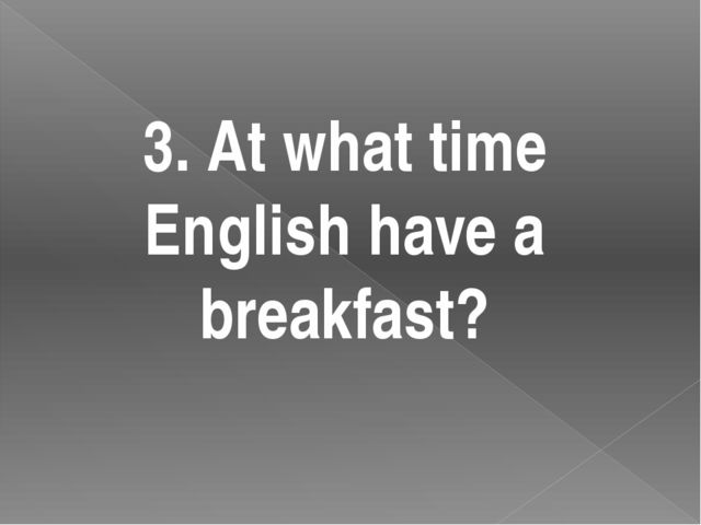 3. At what time English have a breakfast?