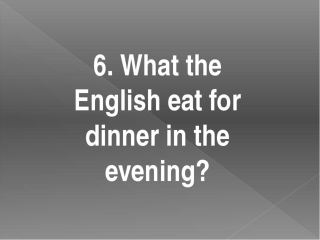 6. What the English eat for dinner in the evening?