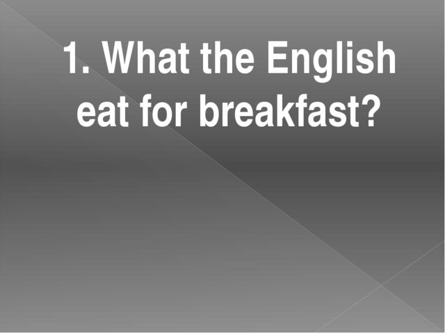 1. What the English eat for breakfast?