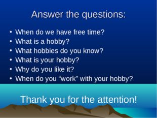 Answer the questions: When do we have free time? What is a hobby? What hobbie
