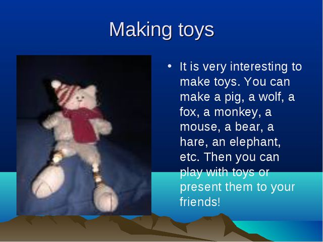 Making toys It is very interesting to make toys. You can make a pig, a wolf,...