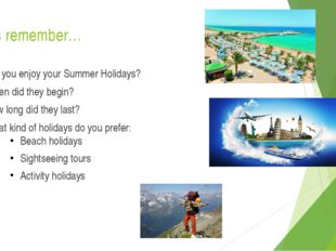 Let's remember… Did you enjoy your Summer Holidays? When did they begin? How