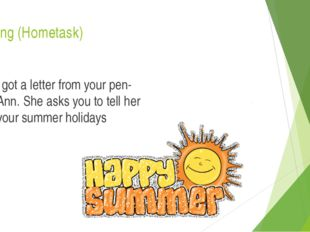 Writing (Hometask) You've got a letter from your pen-friend Ann. She asks you