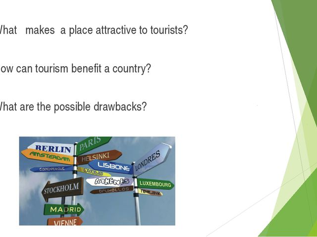 What makes a place attractive to tourists? How can tourism benefit a country?...