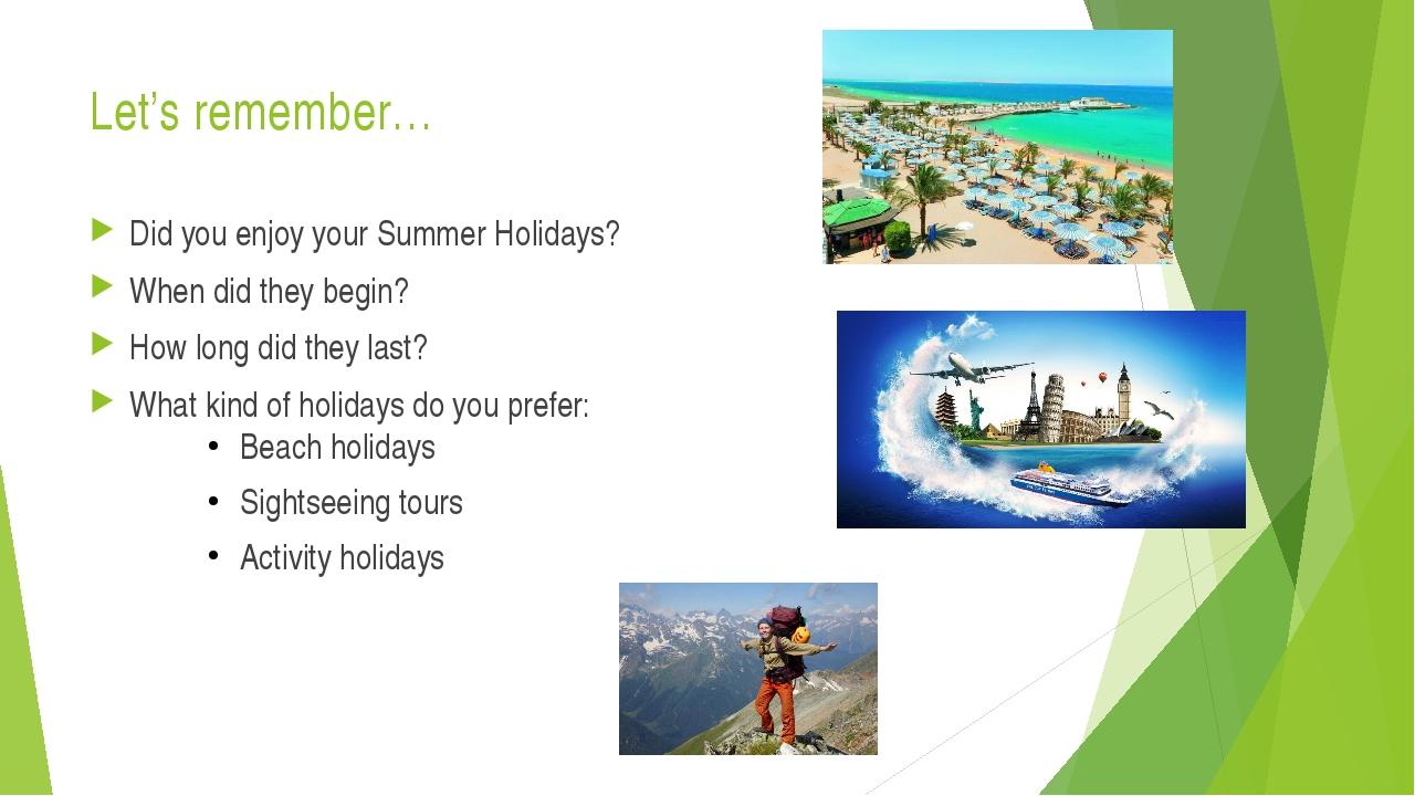 Let's remember… Did you enjoy your Summer Holidays? When did they begin? How...