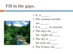 Fill in the gaps. 1. It is _____. 2. The summer months are _____ . 3. It is _