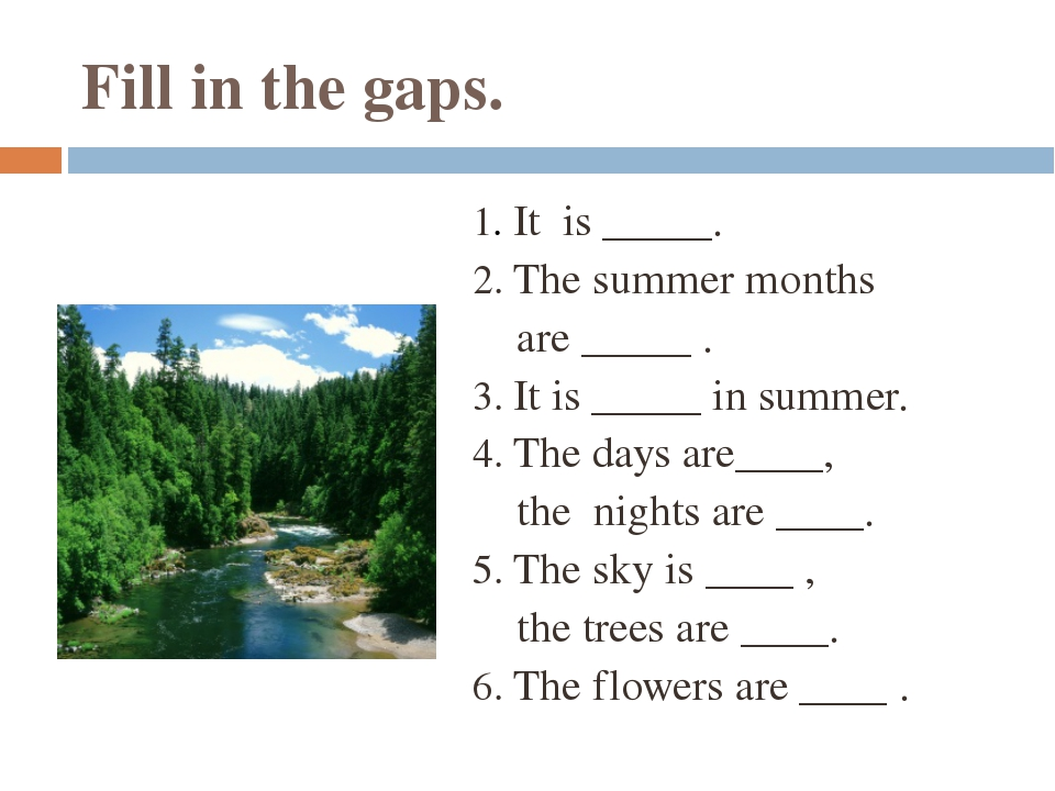 Fill in the gaps. 1. It is _____. 2. The summer months are _____ . 3. It is _...