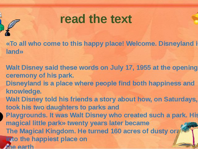 «To all who come to this happy place! Welcome. Disneyland is your land» Walt...