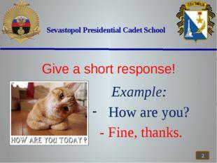 Sevastopol Presidential Cadet School Example: How are you? - Fine, thanks. G