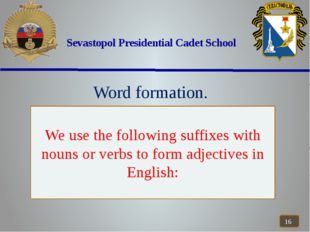 Sevastopol Presidential Cadet School Word formation. We use the following su