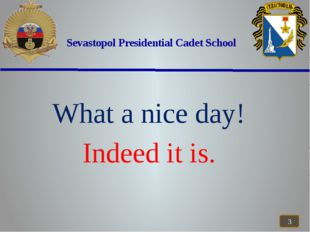 Sevastopol Presidential Cadet School What a nice day! Indeed it is.