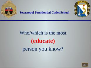 Sevastopol Presidential Cadet School Who/which is the most (educate) person