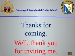 Sevastopol Presidential Cadet School Thanks for coming. Well, thank you for