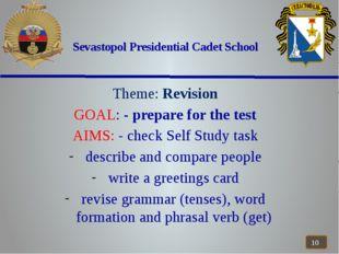 Sevastopol Presidential Cadet School Theme: Revision GOAL: - prepare for the