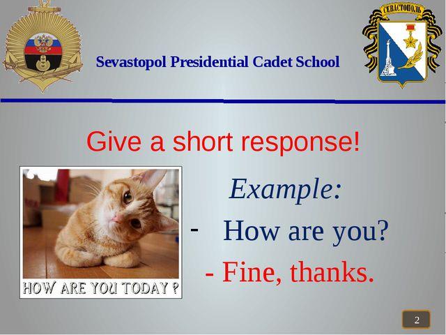 Sevastopol Presidential Cadet School Example: How are you? - Fine, thanks. G...
