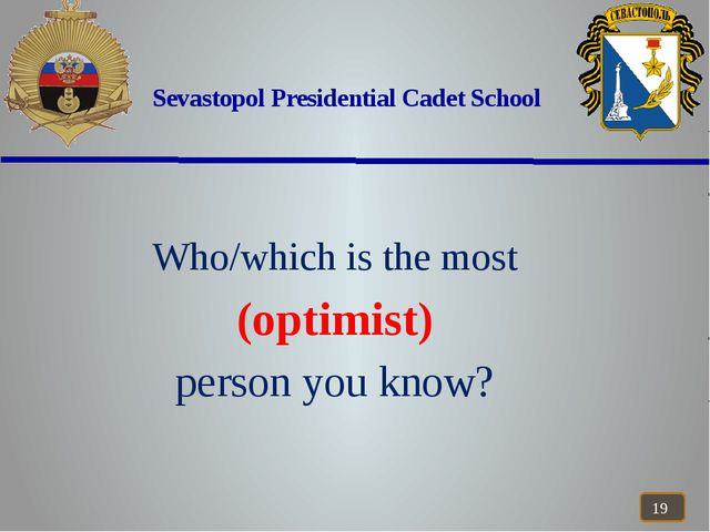 Sevastopol Presidential Cadet School Who/which is the most (optimist) person...