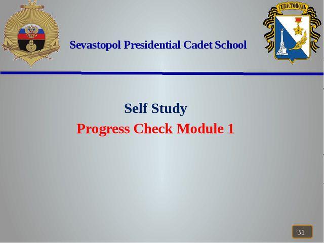 Sevastopol Presidential Cadet School Self Study Progress Check Module 1
