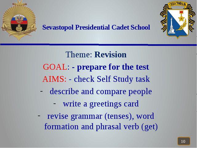 Sevastopol Presidential Cadet School Theme: Revision GOAL: - prepare for the...