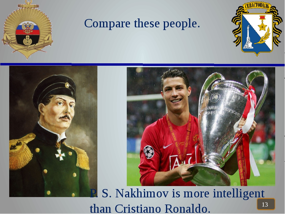 Compare these people. P. S. Nakhimov is more intelligent than Cristiano Rona...