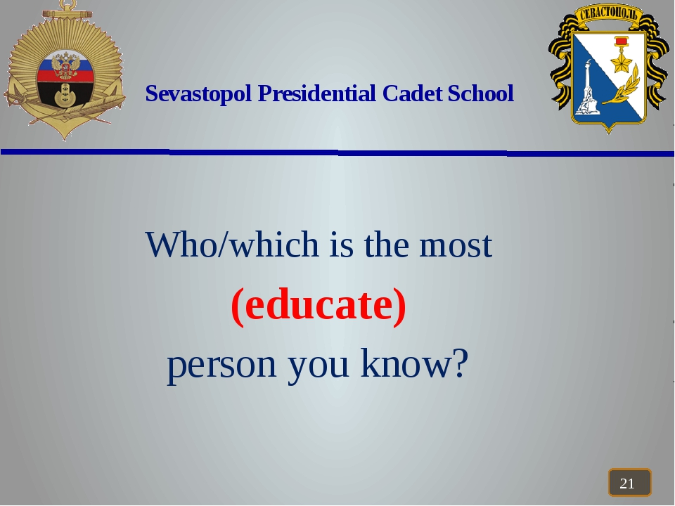 Sevastopol Presidential Cadet School Who/which is the most (educate) person...