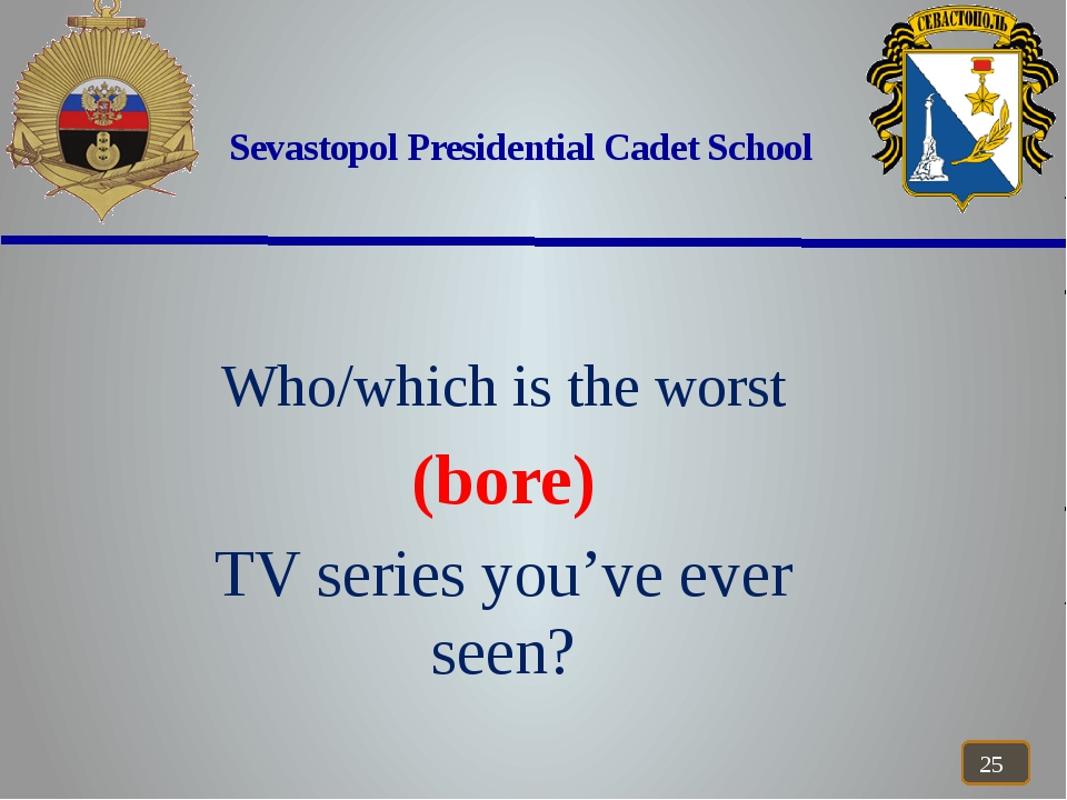 Sevastopol Presidential Cadet School Who/which is the worst (bore) TV series...