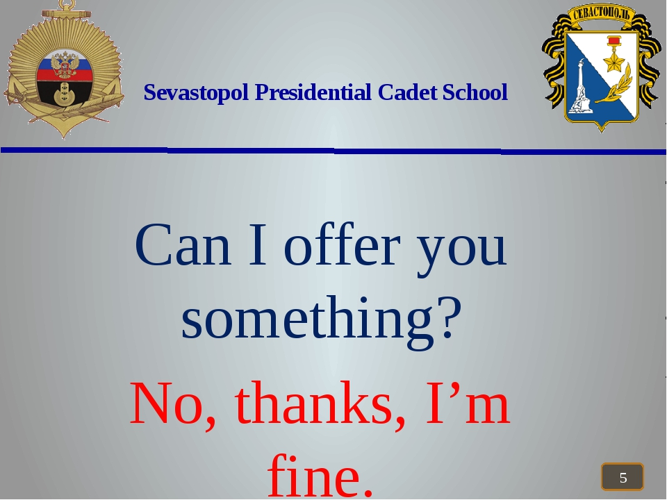 Sevastopol Presidential Cadet School Can I offer you something? No, thanks,...