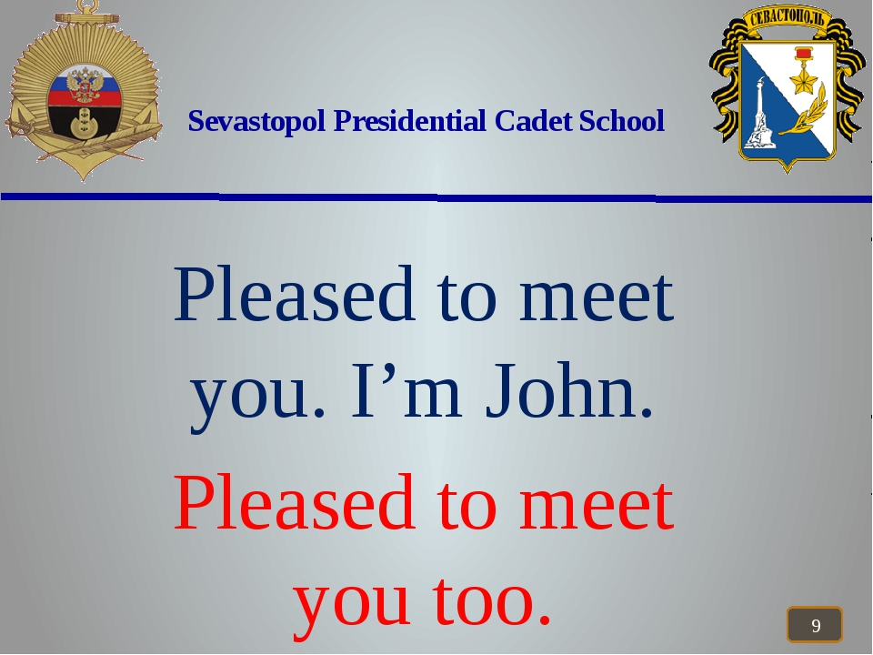 Sevastopol Presidential Cadet School Pleased to meet you. I'm John. Pleased...