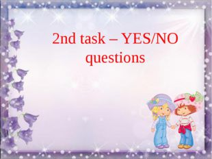 1st round –Presentation ( Таныстыру) 2nd task – YES/NO questions