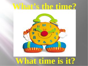 What's the time? What time is it?
