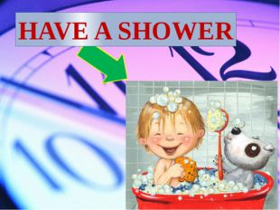 HAVE A SHOWER