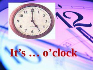It's … o'clock
