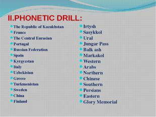 II.PHONETIC DRILL: The Republic of Kazakhstan France The Central Eurasian Por