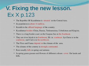 V. Fixing the new lesson. Ex X p.123 The Republic Of Kazakhstan is situated