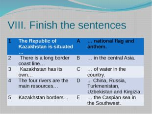 VIII. Finish the sentences 1 The Republic of Kazakhstan is situated … A … nat