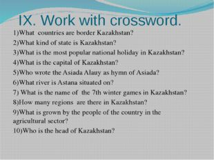 IX. Work with crossword. 1)What countries are border Kazakhstan? 2)What kind