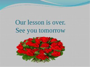 Our lesson is over. See you tomorrow