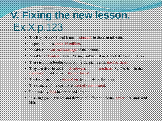 V. Fixing the new lesson. Ex X p.123 The Republic Of Kazakhstan is situated...