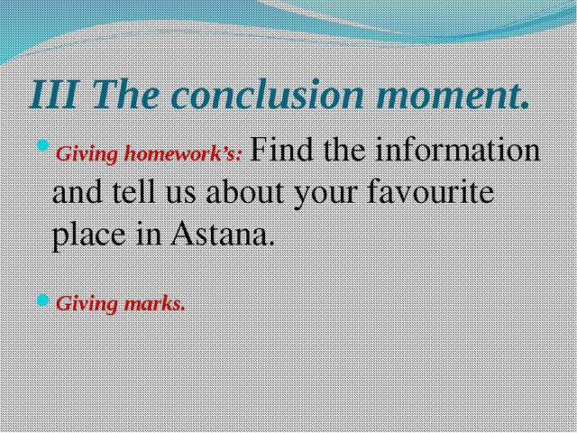 III The conclusion moment. Giving homework's: Find the information and tell u...