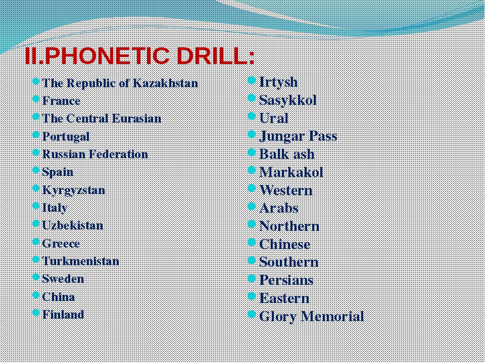 II.PHONETIC DRILL: The Republic of Kazakhstan France The Central Eurasian Por...
