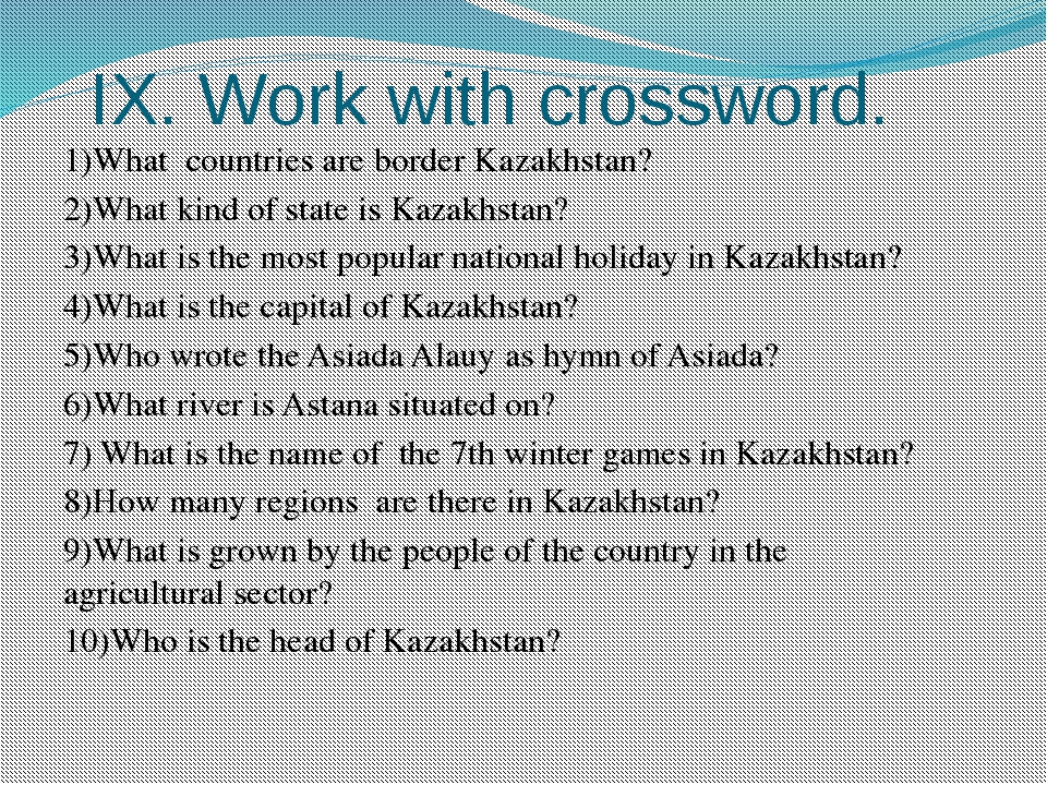 IX. Work with crossword. 1)What countries are border Kazakhstan? 2)What kind...