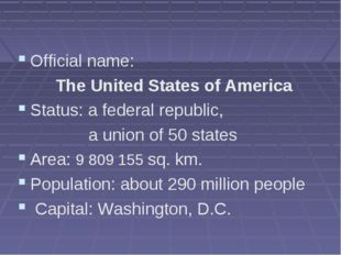 Official name: The United States of America Status: a federal republic, a un