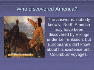 Who discovered America? The answer is: nobody knows. North America may have b
