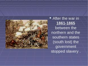 After the war in 1861-1865 between the northern and the southern states (sout